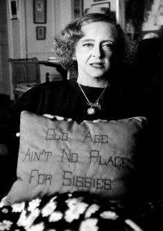 "11 famous women, on aging - ""Old age ain't no place for sissies."" - Bette Davis"