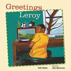 Picture book. Greetings, Leroy by Itah Sadu, illustrated by Alix Delinois. Jamaica