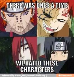 Honestly speaking...I never hated them. There would be no Naruto without them. Plus, they all had a reason for everything they did, so I never had any hate.
