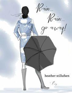 Rain Rain Go Away by Heather Stillufsen Hello Weekend, Bon Weekend, Grand Tour, Heathers Quotes, Easy Yoga, Positive Quotes For Women, Lady Godiva, Rain Go Away, Rain Days