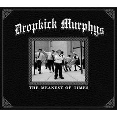 Dropkick Murphys - Meanest Of Times