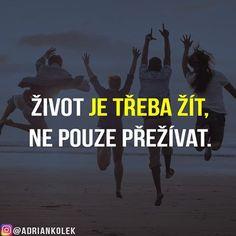 Život je třeba žít, ne pouze přežívat. Souhlasíte? #motivace #uspech #czech #slovak #penize #freedom #czechgirl #czechboy #lifequotes #zivot #motivation