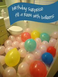 birthday surprise - fill a room with balloons for them to wake up to