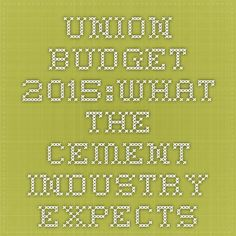 Union Budget 2015:What the Cement Industry Expects