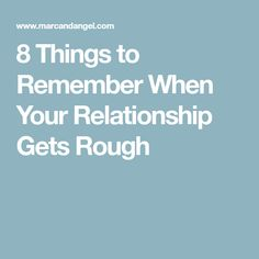 8 Things to Remember When Your Relationship Gets Rough