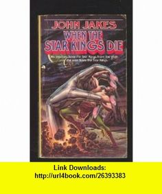 When the Star Kings Die (9780441881017) John Jakes , ISBN-10: 0441881017  , ISBN-13: 978-0441881017 ,  , tutorials , pdf , ebook , torrent , downloads , rapidshare , filesonic , hotfile , megaupload , fileserve