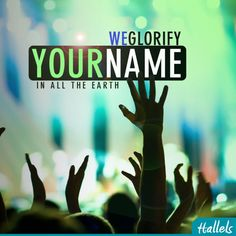 We glorify Your name in all the earth...