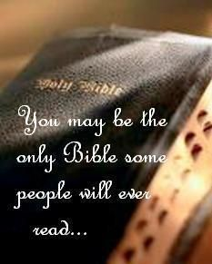 you may be the only Bible some people will ever see... think about this... do you profess to be a Christian?...  do people see The Love Of Jesus in your thoughts, words & actions?  YOU ARE AN AMBASSADOR OF CHRIST!