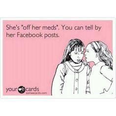 She's off her meds...