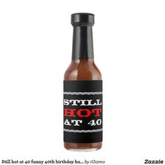 Still hot at 40 funny, customizable template 40th birthday vintage typography over the hill old age humor black label hot sauce party favor or gift.