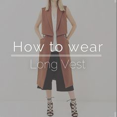 How to Wear / Long Vest Vest! Back in style! The long Vest look is sophisticated minimalist. Perfect for both Fall and autumn. They are in style in muted tones, pastels and nude tans. Wear them mostly sleeveless or even on top of a tube top ( if you can pull it off) Wear pants only. Crop pants, and relax pants. Gauchos, loose jeans, work pants.?Let the vest be the longer piece. Leave it open or close it for a more formal look. Add your lace up heels and a nice hand purse.  Look for some…