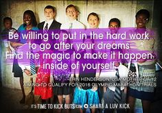 Be willing to put in the hard work to go after your dreams. Find the magic to make it happen inside of yourself. Share a ♥ LUV KiCK via TimeToKickBuTs.com