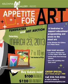 Appetite for Art Fundraiser and Art Auction The Kelowna Art Gallery (1315 Water Street) Saturday, March 23, 2013, 7 to 10 pm $100-$120 Mingle & bid on over 40 works of art displayed throughout the Gallery & delight in the sumptuous, roving feast with live music from the Darylectones. Tickets includes fifteen culinary dishes from five of the region's finest chefs paired with drinks carefully selected by premier local producers of wines, beer & spirits.