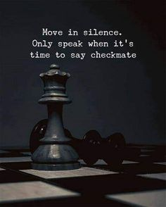 Move in silence. Only speak when its time to say checkmate. – Maya Megges Move in silence. Only speak when its time to say checkmate. Move in silence. Only speak when its time to say checkmate. Joker Quotes, Wise Quotes, Words Quotes, Sayings, Bad Luck Quotes, Fight Quotes, Strong Quotes, The Words, Inspiration Photoshoot