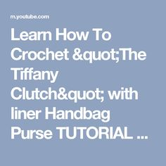 """Learn How To Crochet """"The Tiffany Clutch"""" with liner Handbag Purse TUTORIAL #407 - YouTube"""