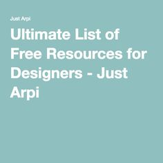 Ultimate List of Free Resources for Designers - Just Arpi