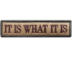 """V64 Tactical it is what it is patch Multi- Tan multitan coyote 1""""x3.75"""" Velcro Hook *Made in USA*"""