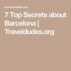 7 Top Secrets about Barcelona    Traveldudes.org