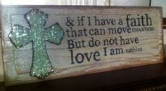 & if I have a faith that can move mountains, but do not have love I am nothing.