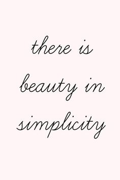 beauty in simplicity, always