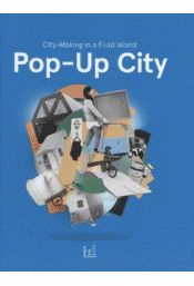 Pop-up city : city-making in a fluid world, 2014.