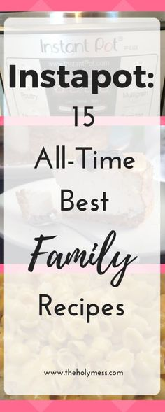 Instapot: 15 All-Time Best Family Recipes|Main Dish|Pressure Cooker|Fast|Kid Friendly|Easy|Dinner|Meat|Chicken|Beef|Healthy