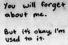 """""""Você vai se esquecer de mim. Mas está tudo bem, eu estou acostumado."""""""