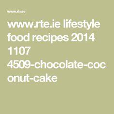 www.rte.ie lifestyle food recipes 2014 1107 4509-chocolate-coconut-cake