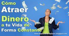 Como Atraer Dinero con la ley de atracción: Como Atraer Dinero a tu Vida de Forma Constante