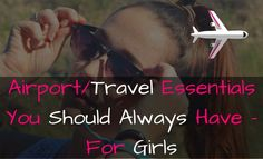 Airport/Travel Essentials You Should Always Have – For Girls