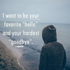 """I want to be your favorite """"hello"""" and your hardest """"goodbye"""". Source: fb.com/naeviz"""