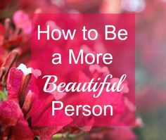 How to Be a More Beautiful Person