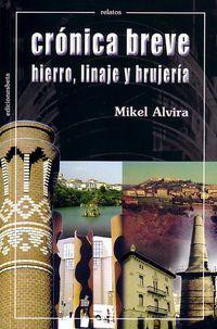 """ALVIRA, Mikel. """"Cronica breve : hierro, linaje y brujería"""". Bilbao : Ediciones Beta III Milenio, 2003."""