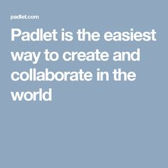 Padlet is the easiest way to create and collaborate in the world