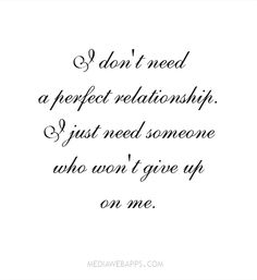 Love Quotes : QUOTATION – Image : Quotes Of the day – Description I don`t need a perfect relationship. Sweet Quotes, Best Love Quotes, Love Quotes For Him, Quote Of The Day, Favorite Quotes, Quotes To Live By, Favorite Things, Words Quotes, Wise Words
