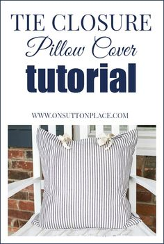 Tie Closure Pillow Cover Tutorial   On Sutton Place