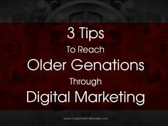3 Tips To Reach Older Generations Through Digital