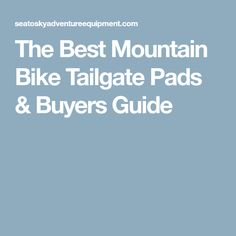 The Best Mountain Bike Tailgate Pads & Buyers Guide Best Mountain Bikes, Mountain Biking, Buyers Guide, Good Things, Adventure, Fairytail, Fairy Tales, Mtb