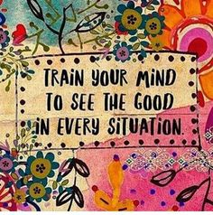 Train your mind to see the good in every situation // motivation Yoga Quotes, Me Quotes, Motivational Quotes, Inspirational Quotes, Namaste Quotes, Good Vibes Quotes, Happy Thoughts, Positive Thoughts, Positive Quotes