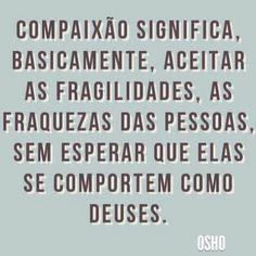 """#Osho, em """"Compaixão - O Florescimento Supremo Do Amor"""". Mais dicas de Osho em palavrasdeosho.com"""