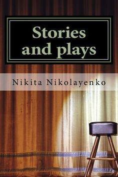 Stories and Plays, Nikita Alfredovich Nikolayenko pdf, epub download, reviews