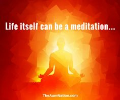 Life itself can be a meditation.   Live your life in peace and mindfulness...