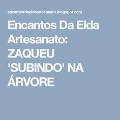Encantos Da Elda Artesanato: ZAQUEU 'SUBINDO' NA ÁRVORE