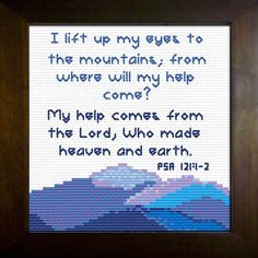 Cross Stitch Bible Verse Mountains, Psalm I lift up my eyes to the mountains; from where will my help come from? My help comes from the Lord, Who made heaven and earth. Cross Stitch Quotes, Cross Stitch Charts, Cross Stitch Designs, Cross Stitch Patterns, Stitching Patterns, Bible Verse Mountains, Cross Stitching, Cross Stitch Embroidery, Word Of Grace