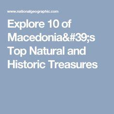 Explore 10 of Macedonia's Top Natural and Historic Treasures