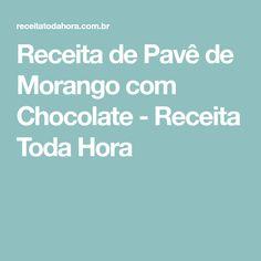 Receita de Pavê de Morango com Chocolate - Receita Toda Hora