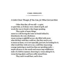"""One of three poems by Carl Phillips in the October 2017 issue of POETRY. """"to mean no harm, or to not especially, just now, be looking for it. they said it would hurt, and it does. Poetry Poem, Poetry Quotes, Poetry Magazine, Poetry Foundation, Grief, It Hurts, Poems, October, Sayings"""