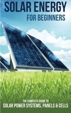 Solar Energy for Beginners: The Complete Guide to Solar Power Systems, Panels & Cells - http://www.the-solar-shop.com/solar-energy-for-beginners-the-complete-guide-to-solar-power-systems-panels-cells-2/ #renewableenergy