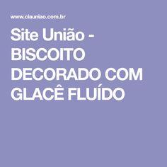 Site União - BISCOITO DECORADO COM GLACÊ FLUÍDO