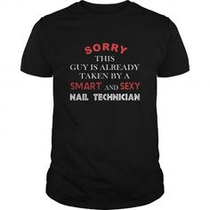 Nail Technician Tshirt  Sorry this guy is already taken by a smart and sexy Nail Technician T-Shirts, Hoodies (21.5$ ==► Order Here!)
